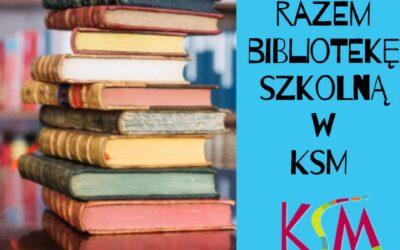 Stwórzmy razem bibliotekę szkolną wKSM !